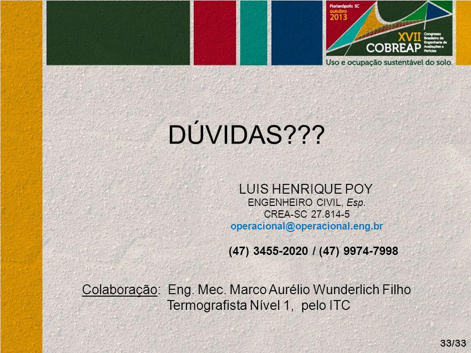 DÚVIDAS??? LUIS HENRIQUE POY ENGENHEIRO CIVIL, Esp. CREA-SC 27.814-5 operacional@operacional.eng.br (47) 3455-2020 / (47) 9974-7998 Colaboração: Eng.