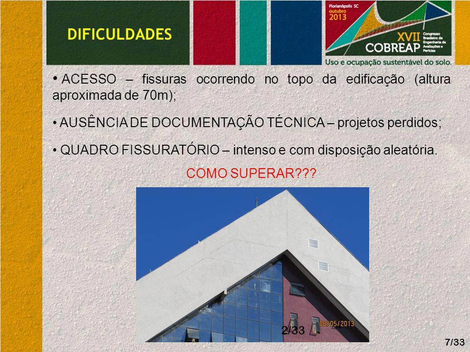 DIFICULDADES ACESSO – fissuras ocorrendo no topo da edificação (altura aproximada de 70m); AUSÊNCIA DE DOCUMENTAÇÃO TÉCNICA – projetos perdidos; QUADR