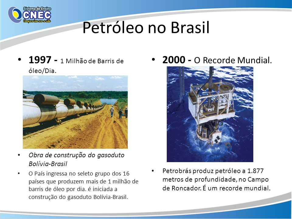 Petróleo no Brasil 1997 - 1 Milhão de Barris de óleo/Dia. Obra de construção do gasoduto Bolívia-Brasil O País ingressa no seleto grupo dos 16 países