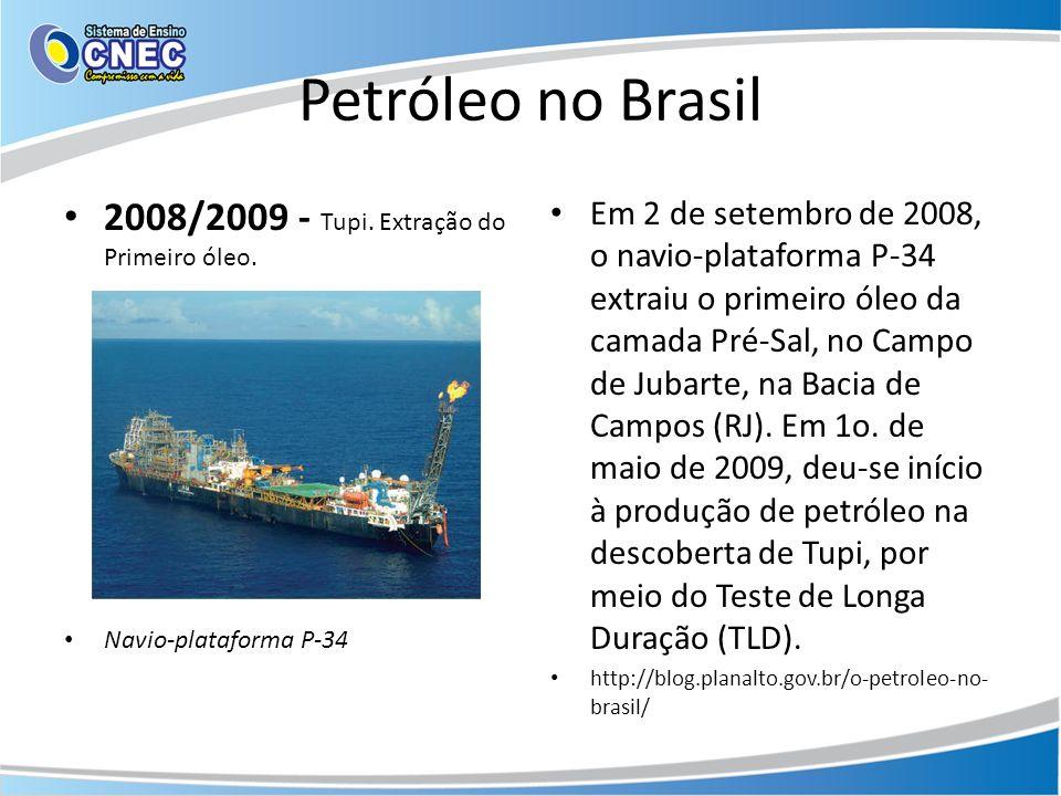 Petróleo no Brasil 2008/2009 - Tupi. Extração do Primeiro óleo. Navio-plataforma P-34 Em 2 de setembro de 2008, o navio-plataforma P-34 extraiu o prim