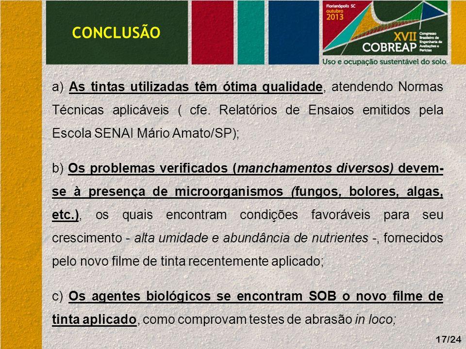 CONCLUSÃO 17/24 a) As tintas utilizadas têm ótima qualidade, atendendo Normas Técnicas aplicáveis ( cfe. Relatórios de Ensaios emitidos pela Escola SE
