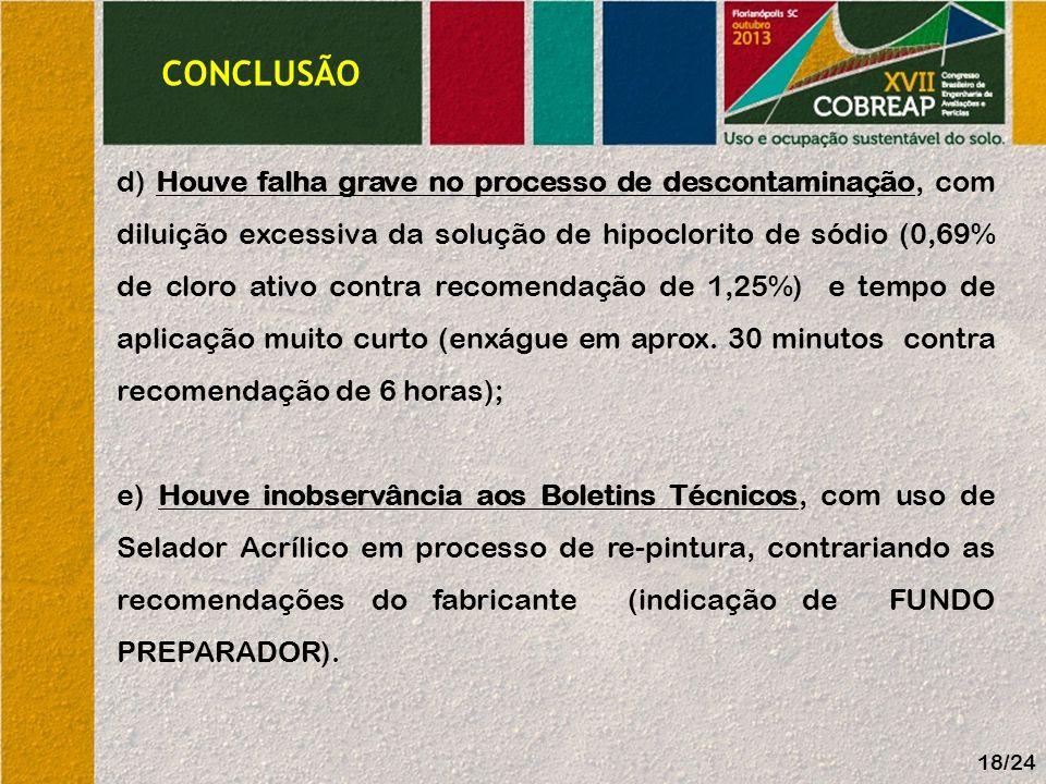 CONCLUSÃO 18/24 d) Houve falha grave no processo de descontaminação, com diluição excessiva da solução de hipoclorito de sódio (0,69% de cloro ativo c