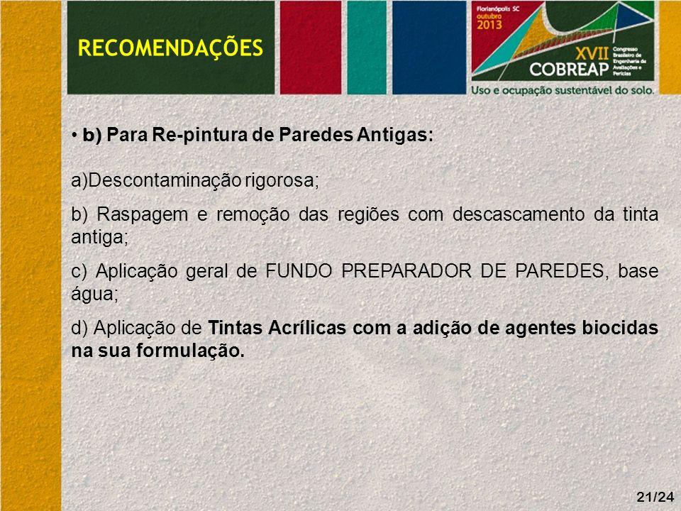 21/24 RECOMENDAÇÕES b) Para Re-pintura de Paredes Antigas: a)Descontaminação rigorosa; b) Raspagem e remoção das regiões com descascamento da tinta an