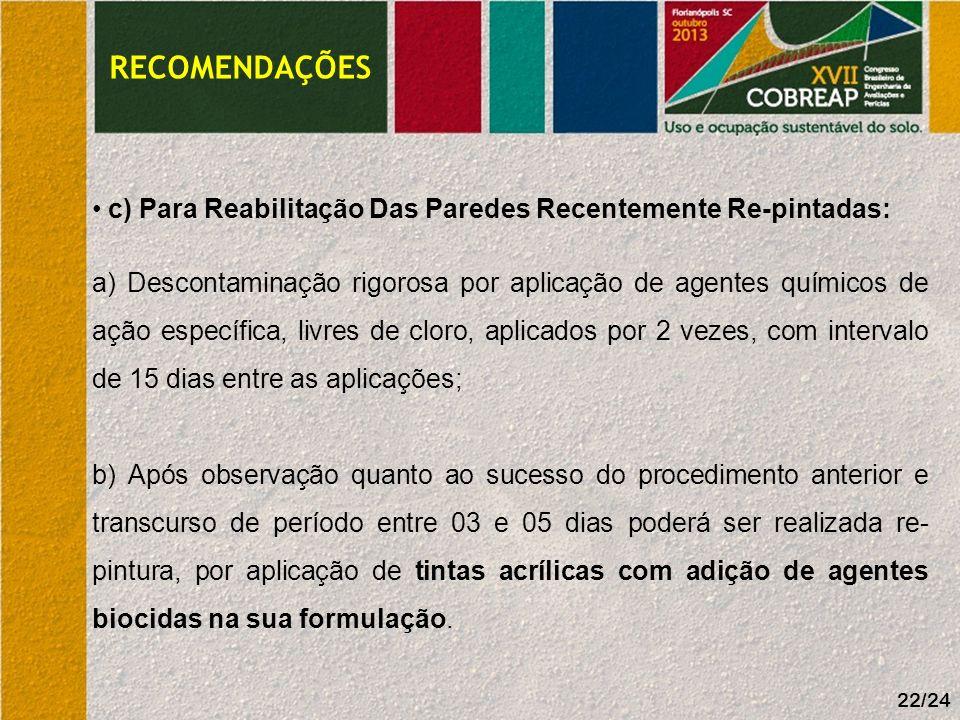 22/24 RECOMENDAÇÕES c) Para Reabilitação Das Paredes Recentemente Re-pintadas: a) Descontaminação rigorosa por aplicação de agentes químicos de ação e