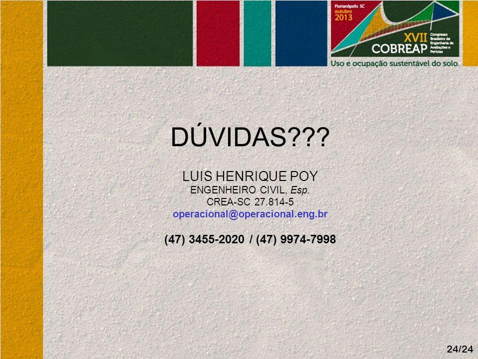 DÚVIDAS??? LUIS HENRIQUE POY ENGENHEIRO CIVIL, Esp. CREA-SC 27.814-5 operacional@operacional.eng.br (47) 3455-2020 / (47) 9974-7998 24/24