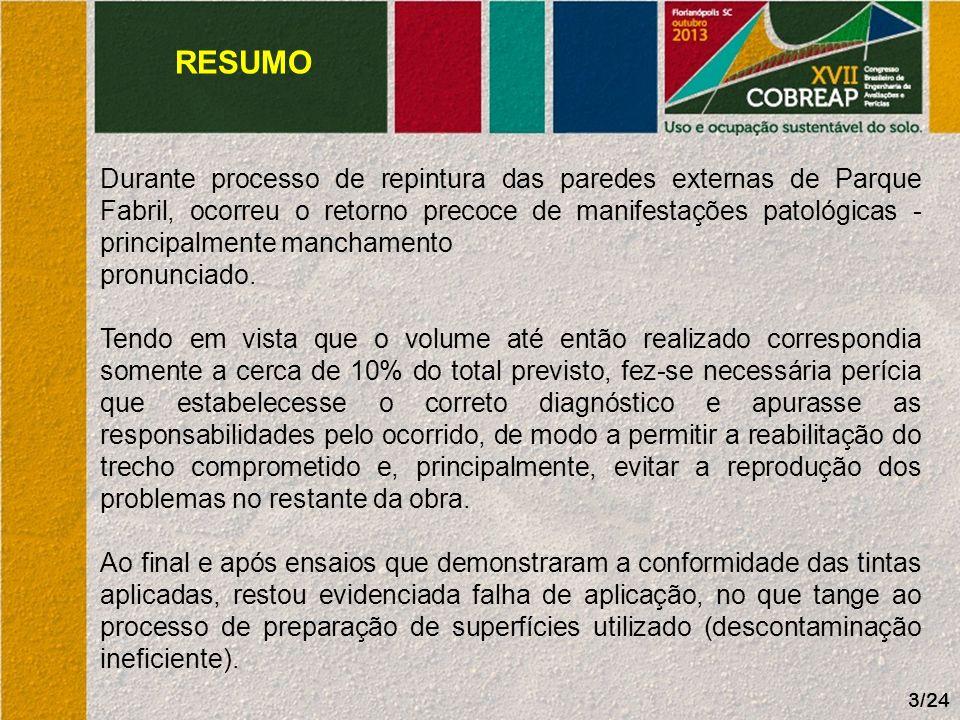 RESUMO 3/24 Durante processo de repintura das paredes externas de Parque Fabril, ocorreu o retorno precoce de manifestações patológicas - principalmen