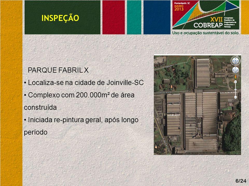 INSPEÇÃO 6/24 PARQUE FABRIL X Localiza-se na cidade de Joinville-SC Complexo com 200.000m² de área construída Iniciada re-pintura geral, após longo pe