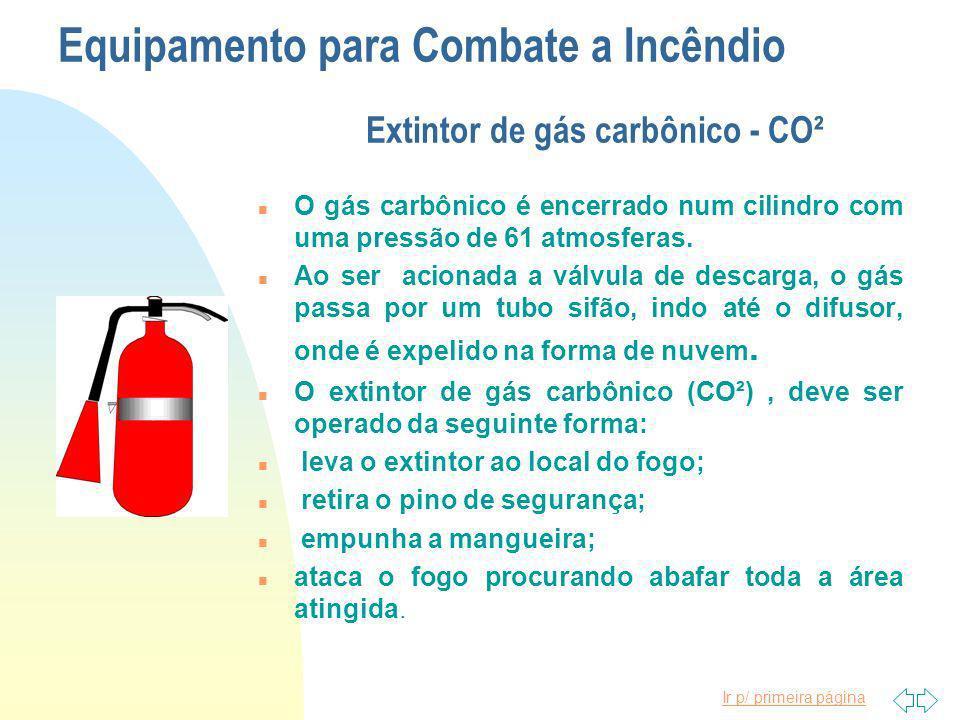Ir p/ primeira página Equipamento para Combate a Incêndio Extintor de água n O agente extintor é água. É um cilindro com água sob pressão. O gás que d