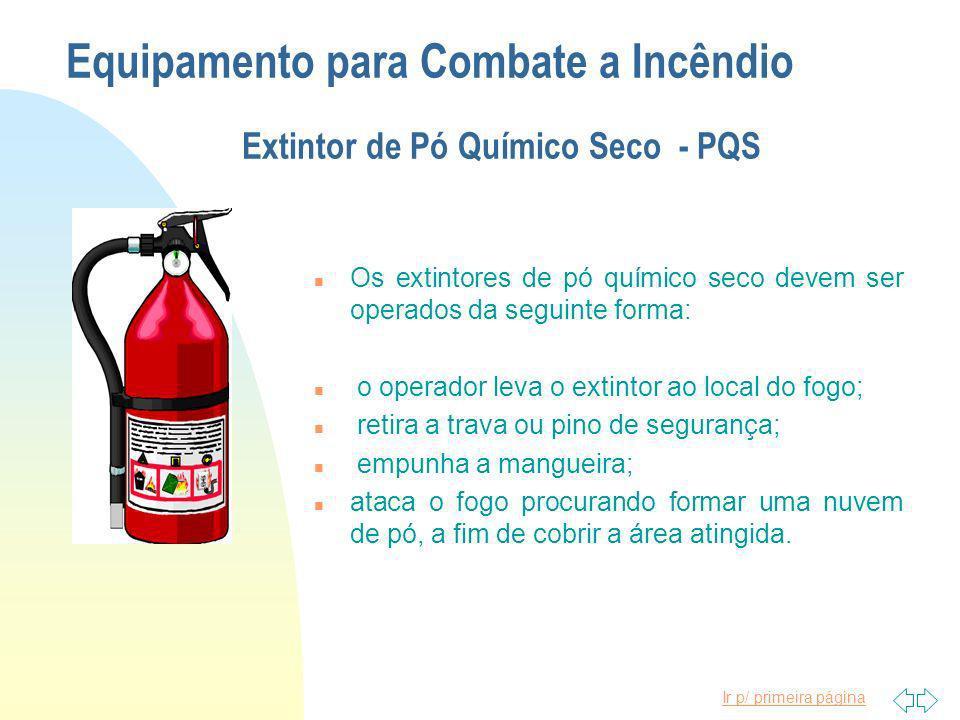 Ir p/ primeira página Equipamento para Combate a Incêndio Extintor de Pó Químico Seco - PQS n Utiliza bicarbonato de sódio não higroscópio, que não ab