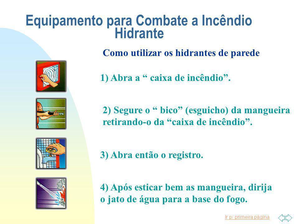 Ir p/ primeira página Equipamento para Combate a Incêndio Hidrante n Os abrigos dos hidrantes geralmente alojam mangueiras de 15 ou 30 metros e requin