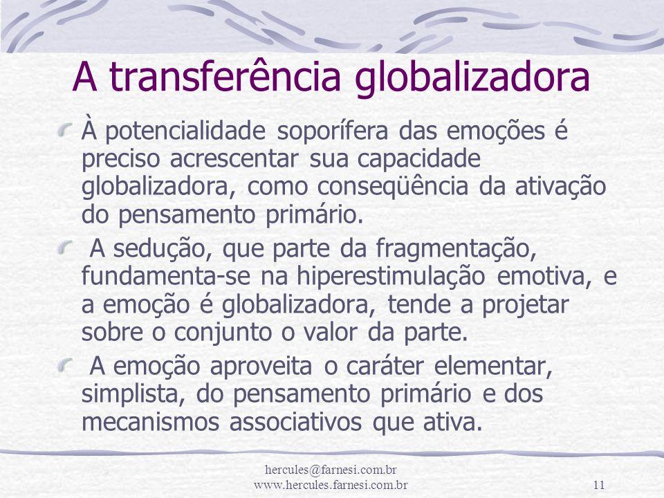 hercules@farnesi.com.br www.hercules.farnesi.com.br11 A transferência globalizadora À potencialidade soporífera das emoções é preciso acrescentar sua