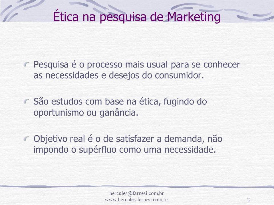 hercules@farnesi.com.br www.hercules.farnesi.com.br2 Ética na pesquisa de Marketing Pesquisa é o processo mais usual para se conhecer as necessidades