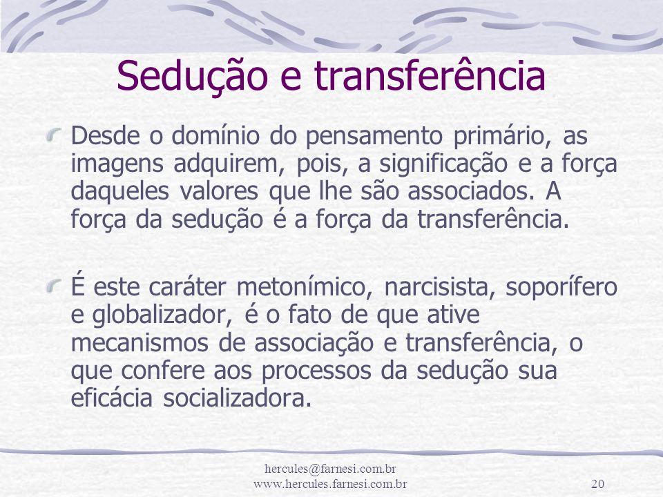 hercules@farnesi.com.br www.hercules.farnesi.com.br20 Sedução e transferência Desde o domínio do pensamento primário, as imagens adquirem, pois, a sig