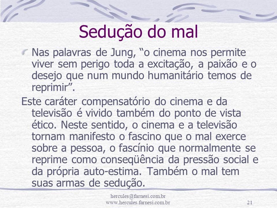 hercules@farnesi.com.br www.hercules.farnesi.com.br21 Sedução do mal Nas palavras de Jung, o cinema nos permite viver sem perigo toda a excitação, a p