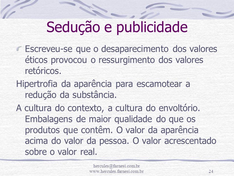 hercules@farnesi.com.br www.hercules.farnesi.com.br24 Sedução e publicidade Escreveu-se que o desaparecimento dos valores éticos provocou o ressurgime