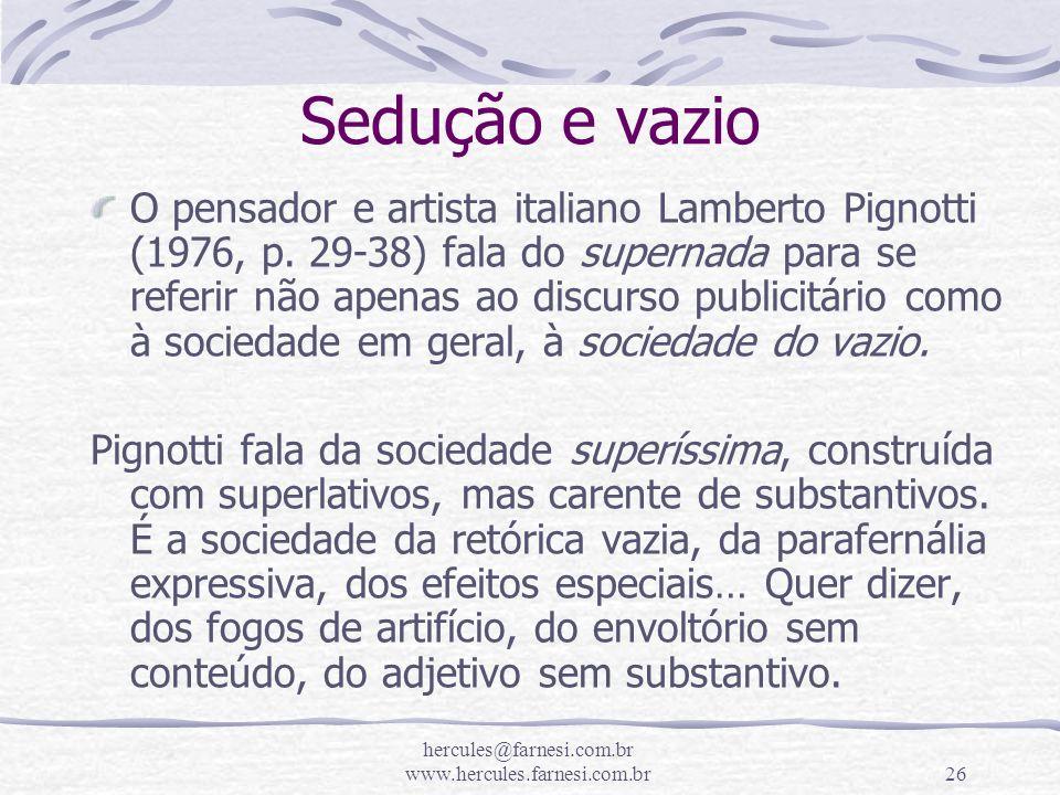 hercules@farnesi.com.br www.hercules.farnesi.com.br26 Sedução e vazio O pensador e artista italiano Lamberto Pignotti (1976, p. 29-38) fala do superna