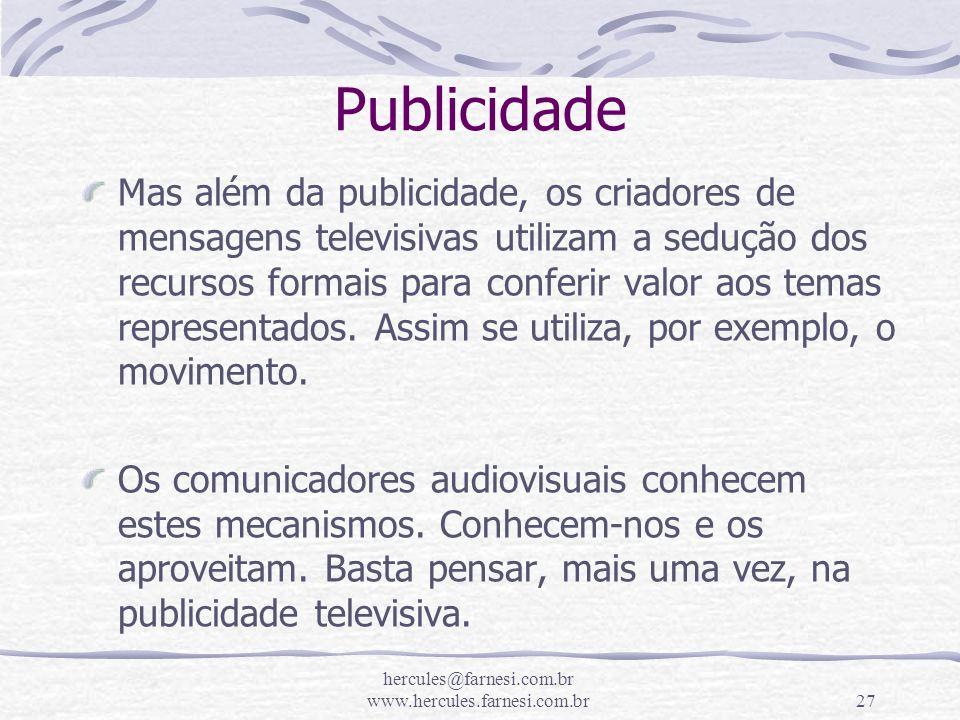 hercules@farnesi.com.br www.hercules.farnesi.com.br27 Publicidade Mas além da publicidade, os criadores de mensagens televisivas utilizam a sedução do