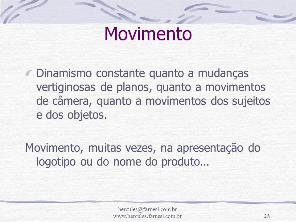 hercules@farnesi.com.br www.hercules.farnesi.com.br28 Movimento Dinamismo constante quanto a mudanças vertiginosas de planos, quanto a movimentos de c
