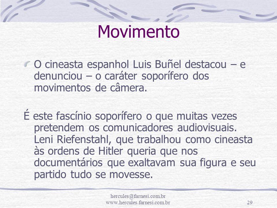 hercules@farnesi.com.br www.hercules.farnesi.com.br29 Movimento O cineasta espanhol Luis Buñel destacou – e denunciou – o caráter soporífero dos movim