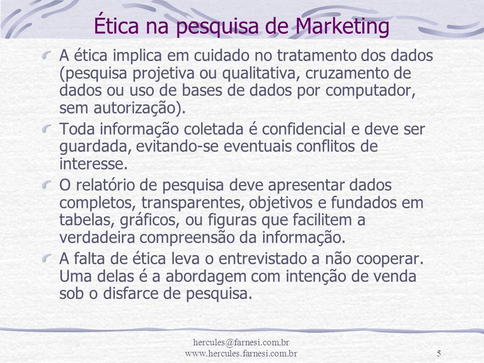 hercules@farnesi.com.br www.hercules.farnesi.com.br5 Ética na pesquisa de Marketing A ética implica em cuidado no tratamento dos dados (pesquisa proje
