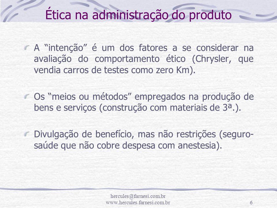 hercules@farnesi.com.br www.hercules.farnesi.com.br6 Ética na administração do produto A intenção é um dos fatores a se considerar na avaliação do com