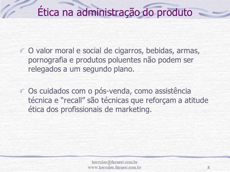 hercules@farnesi.com.br www.hercules.farnesi.com.br8 Ética na administração do produto O valor moral e social de cigarros, bebidas, armas, pornografia
