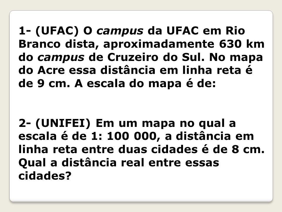 1- (UFAC) O campus da UFAC em Rio Branco dista, aproximadamente 630 km do campus de Cruzeiro do Sul.