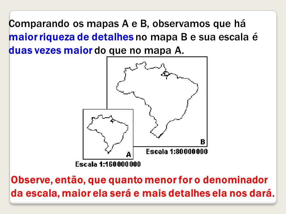 Comparando os mapas A e B, observamos que há maior riqueza de detalhes no mapa B e sua escala é duas vezes maior do que no mapa A.
