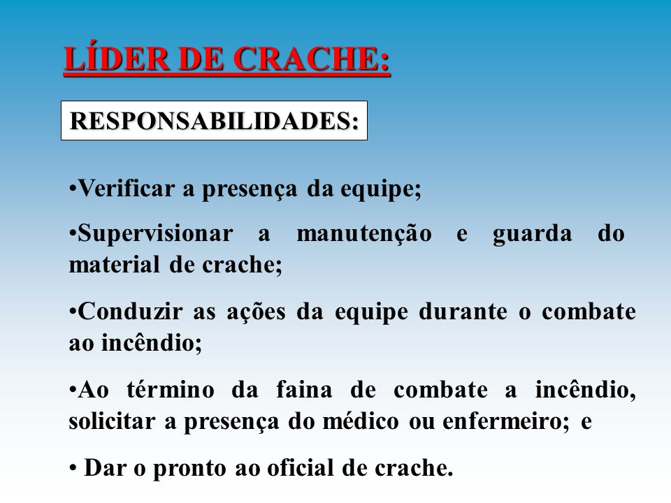LÍDER DE CRACHE: É o Auxiliar do Oficial de Crache.