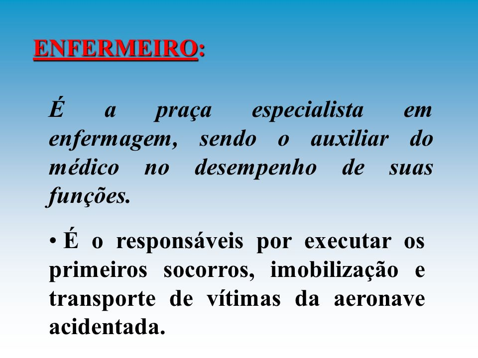 MÉDICO DA EQUIPE DE CRACHE: É o responsáveis pela coordenação das ações de salvamento da tripulação da aeronave acidentada.