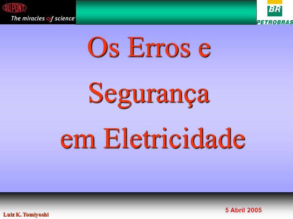 Luiz K. Tomiyoshi Os Erros e Segurança em Eletricidade 5 Abril 2005