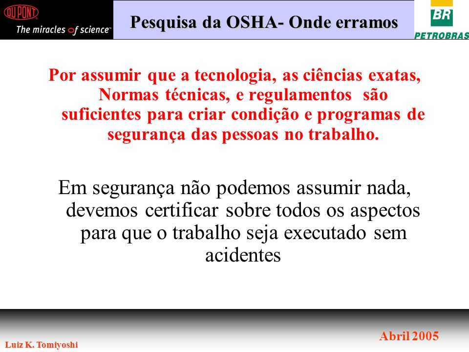 Luiz K. Tomiyoshi Abril 2005 Por assumir que a tecnologia, as ciências exatas, Normas técnicas, e regulamentos são suficientes para criar condição e p