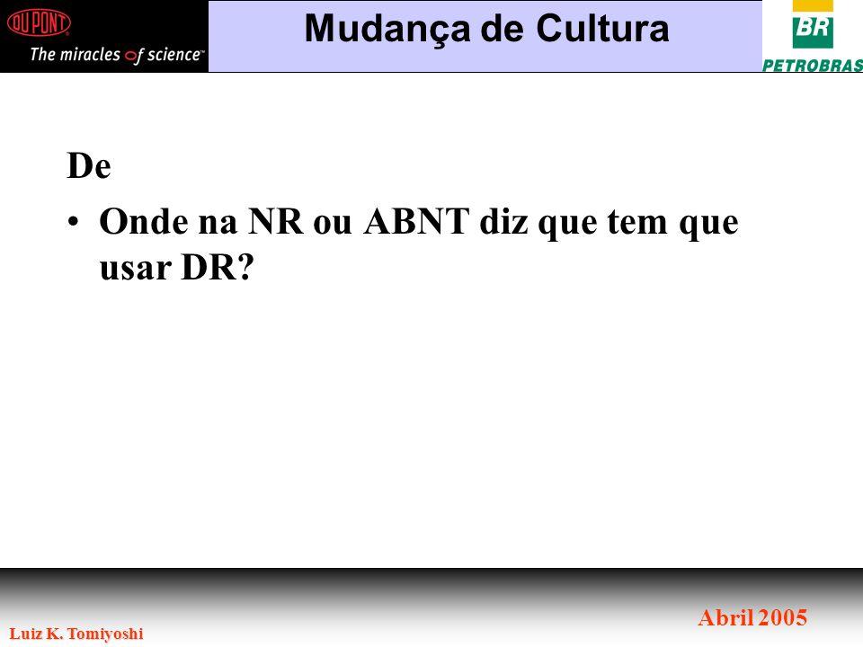 Luiz K. Tomiyoshi Abril 2005 De Onde na NR ou ABNT diz que tem que usar DR? Mudança de Cultura