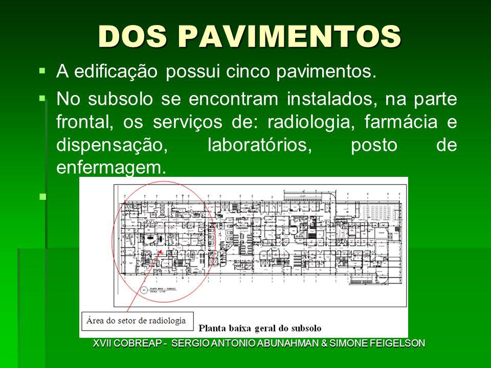 DOS PAVIMENTOS A edificação possui cinco pavimentos. No subsolo se encontram instalados, na parte frontal, os serviços de: radiologia, farmácia e disp
