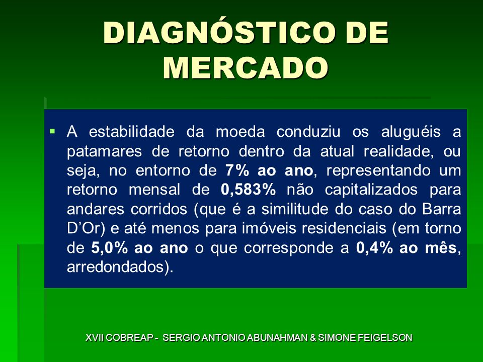 DIAGNÓSTICO DE MERCADO A estabilidade da moeda conduziu os aluguéis a patamares de retorno dentro da atual realidade, ou seja, no entorno de 7% ao ano