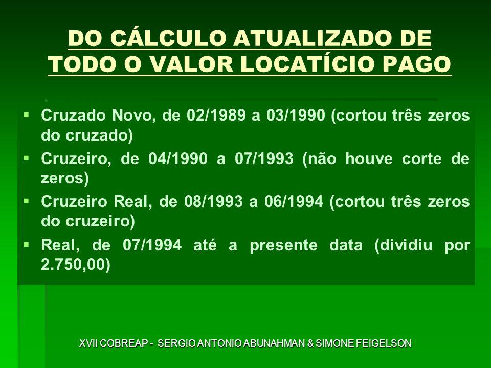 DO CÁLCULO ATUALIZADO DE TODO O VALOR LOCATÍCIO PAGO Cruzado Novo, de 02/1989 a 03/1990 (cortou três zeros do cruzado) Cruzeiro, de 04/1990 a 07/1993
