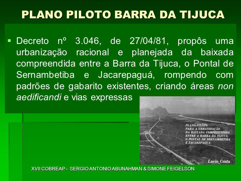 PLANO PILOTO BARRA DA TIJUCA Decreto nº 3.046, de 27/04/81, propôs uma urbanização racional e planejada da baixada compreendida entre a Barra da Tijuc