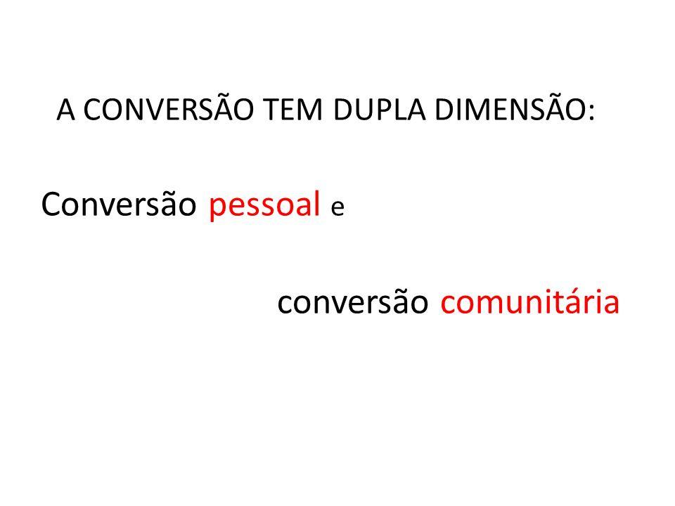 A CONVERSÃO TEM DUPLA DIMENSÃO: Conversão pessoal e conversão comunitária