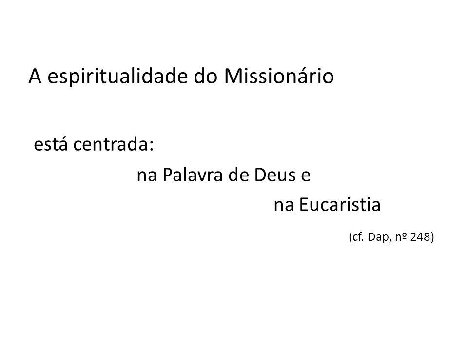 A espiritualidade do Missionário está centrada: na Palavra de Deus e na Eucaristia (cf.