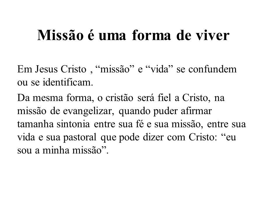 Missão é uma forma de viver Em Jesus Cristo, missão e vida se confundem ou se identificam.