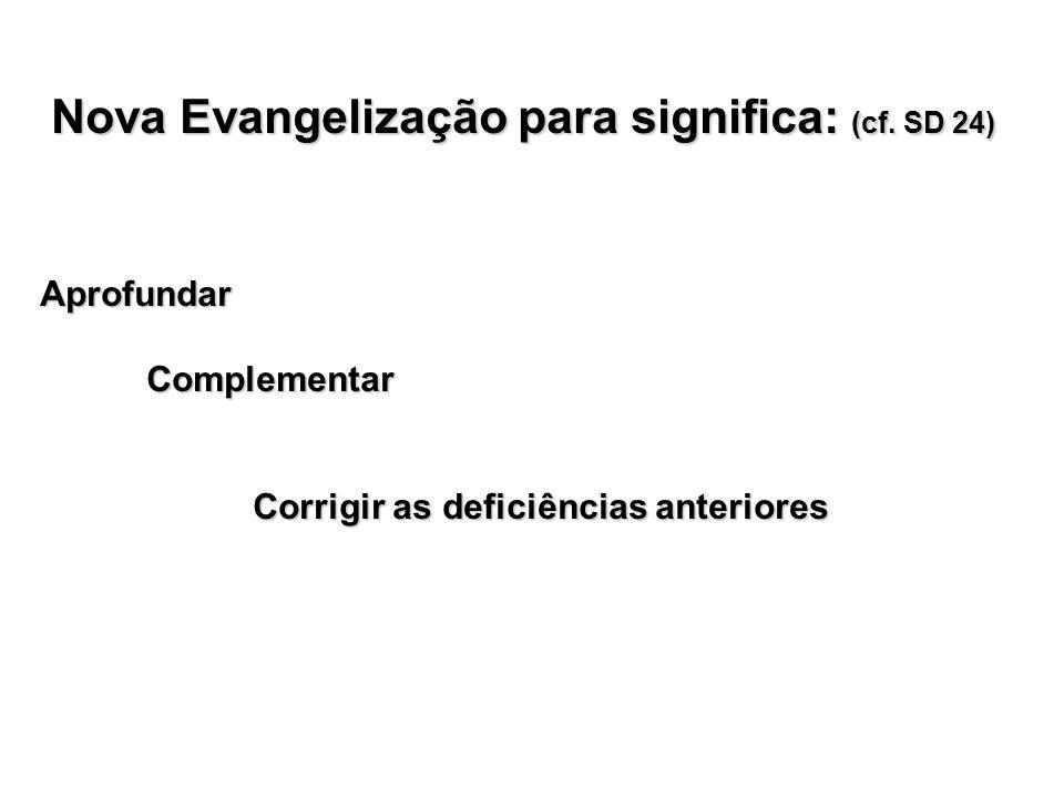 Nova Evangelização para significa: (cf.