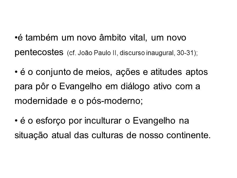é também um novo âmbito vital, um novo pentecostes (cf.