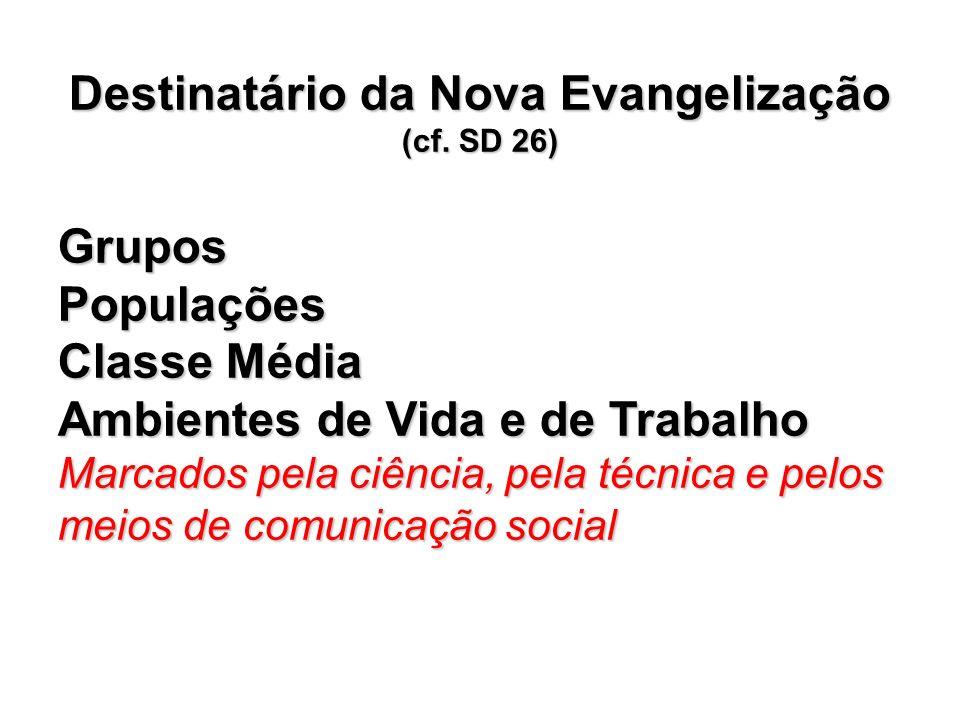 Destinatário da Nova Evangelização (cf.