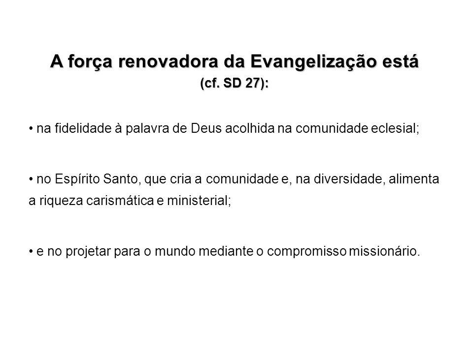 A força renovadora da Evangelização está (cf.