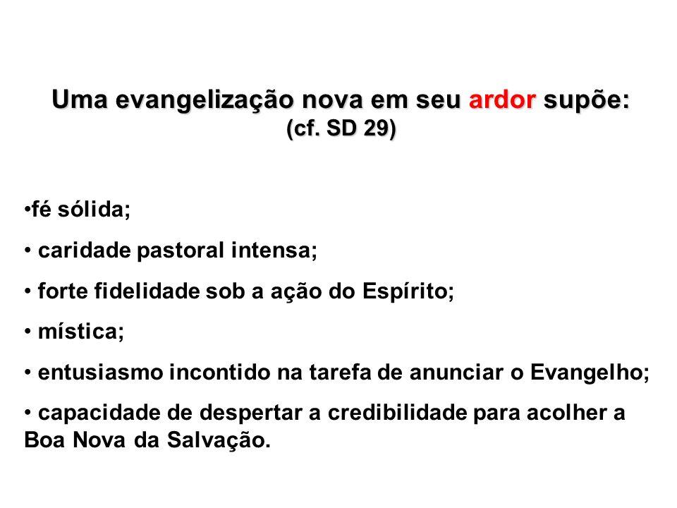 Uma evangelização nova em seu ardor supõe: (cf.