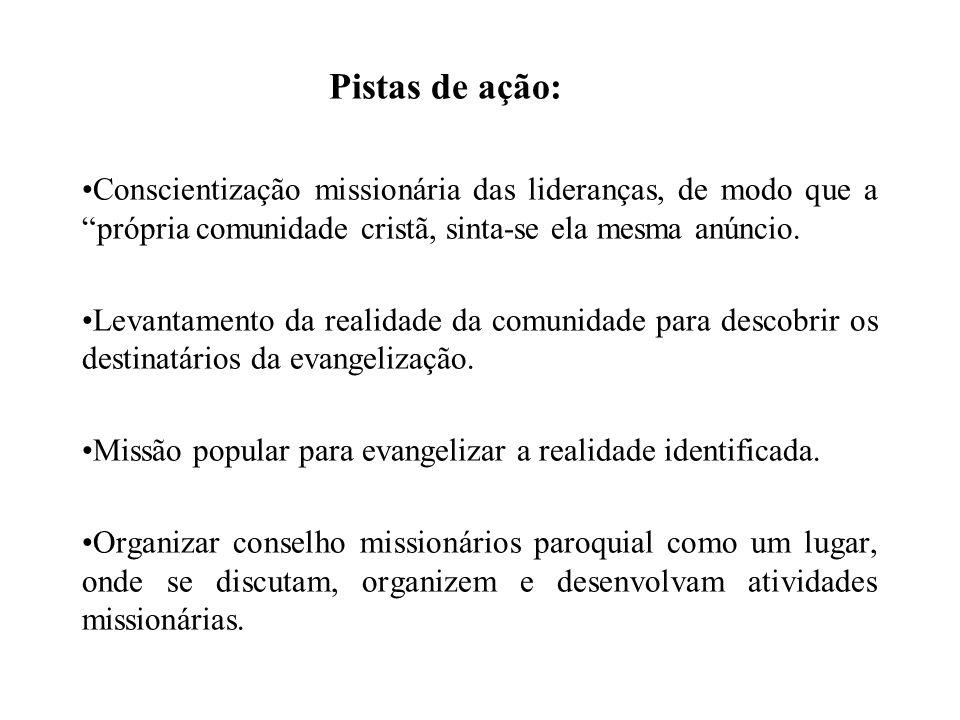 Pistas de ação: Conscientização missionária das lideranças, de modo que a própria comunidade cristã, sinta-se ela mesma anúncio.