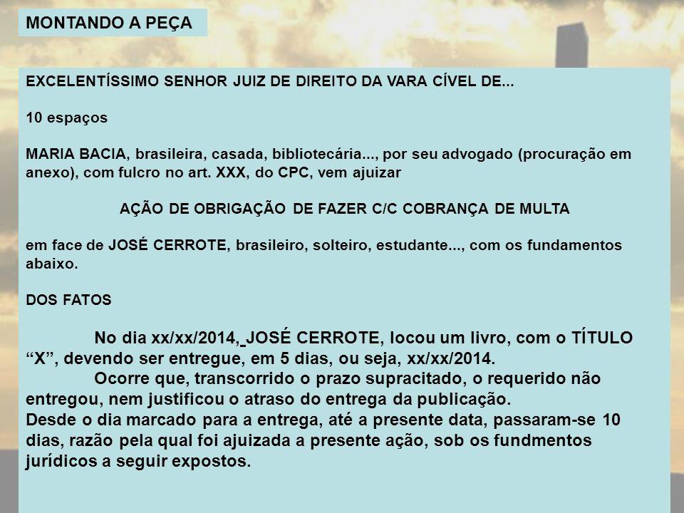 MONTANDO A PEÇA EXCELENTÍSSIMO SENHOR JUIZ DE DIREITO DA VARA CÍVEL DE... 10 espaços MARIA BACIA, brasileira, casada, bibliotecária..., por seu advoga