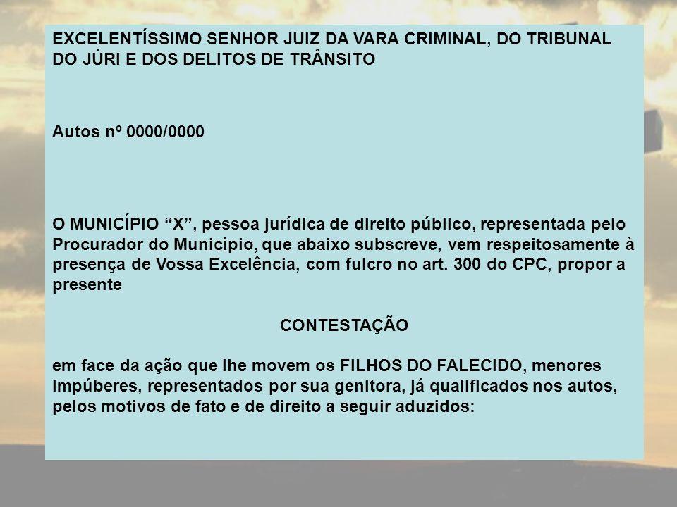 EXCELENTÍSSIMO SENHOR JUIZ DA VARA CRIMINAL, DO TRIBUNAL DO JÚRI E DOS DELITOS DE TRÂNSITO Autos nº 0000/0000 O MUNICÍPIO X, pessoa jurídica de direit
