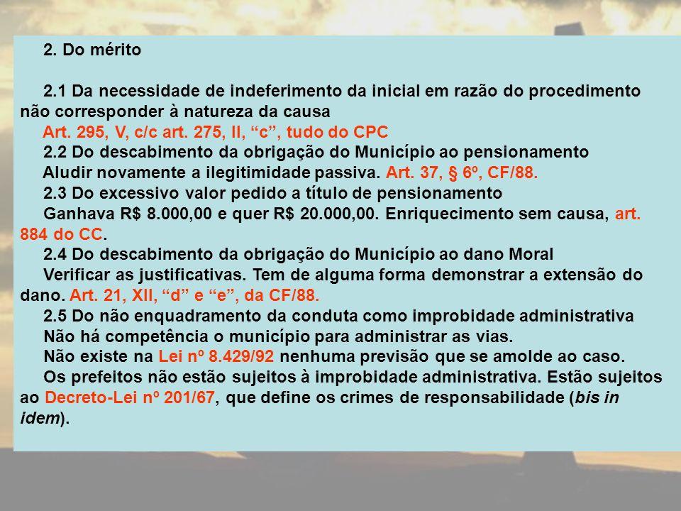 2. Do mérito 2.1 Da necessidade de indeferimento da inicial em razão do procedimento não corresponder à natureza da causa Art. 295, V, c/c art. 275, I