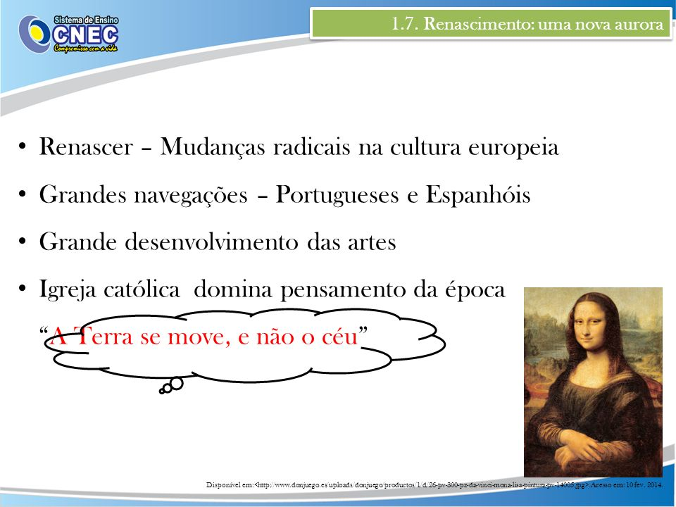 1.7. Renascimento: uma nova aurora Renascer – Mudanças radicais na cultura europeia Grandes navegações – Portugueses e Espanhóis Grande desenvolviment
